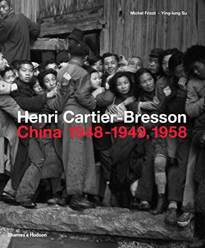 Henri Cartier-Bresson: China 1948-1949, 1958 By Michel Frizot