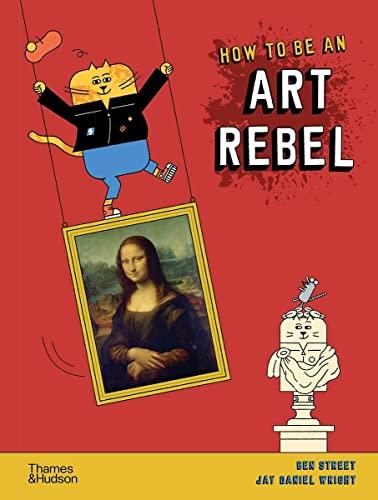 How to be an Art Rebel By Ben Street
