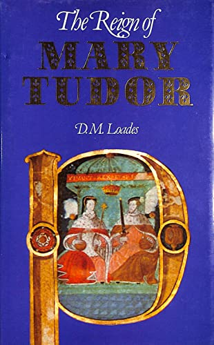 Reign of Mary Tudor By D. M. Loades