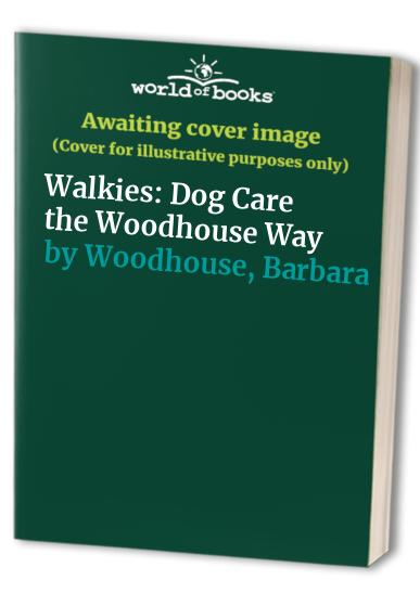 Walkies: Dog Care the Woodhouse Way By Barbara Woodhouse