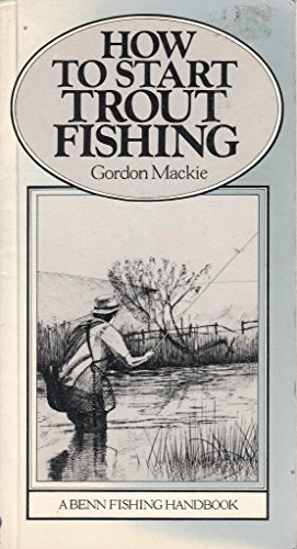 How to Start Trout Fishing By Gordon Mackie