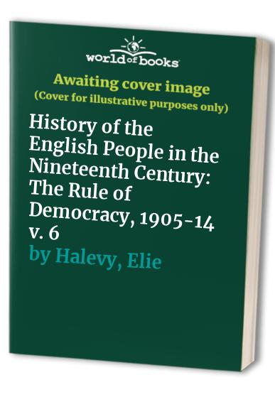 History of the English People in the Nineteenth Century By Elie Halevy