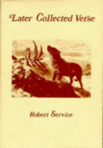 Later Collected Verse By Robert Service