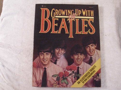 Growing Up with the Beatles : an Illustrated Tribute By Ron Schaumburg