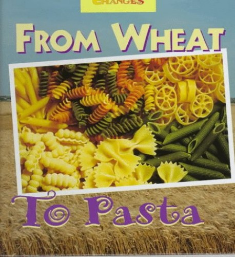 From Wheat to Pasta by Robert F. Egan