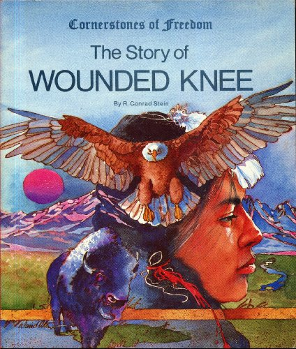 The Story of Wounded Knee By R Conrad Stein