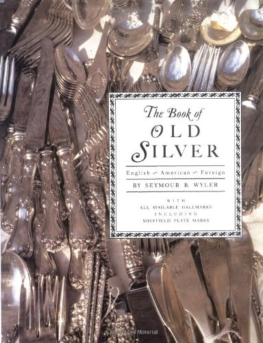 Book of Old Silver By Seymour B. Wyler