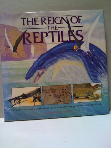 Reign of Reptiles By Dr Michael J Benton (University of Bristol)