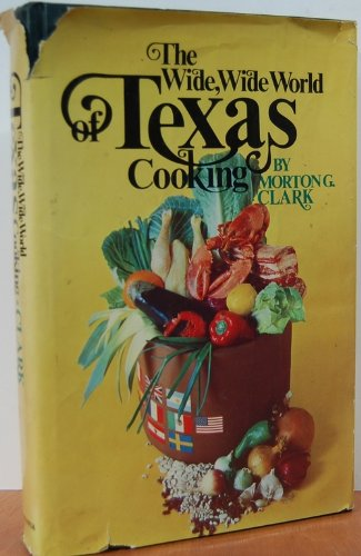 Wide Wide World Texas Cooking By Morton Gill Clark