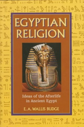 Egyptian Religion By Sir Ernest Alfred Wallace Budge
