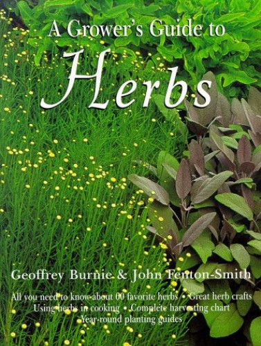 The Grower's Guide to Herbs By Geoffrey Burnie