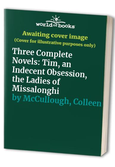 Three Complete Novels: Tim/An Indecent Obsession/The Ladies of Missalonghi