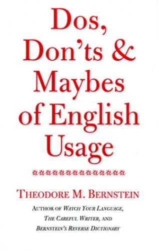 DOS, Don'ts and Maybes of English Usage By Theodore Menline Bernstein