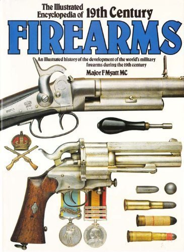 An Illustrated Encyclopedia of 19th Century Firearms By Frederick Myatt