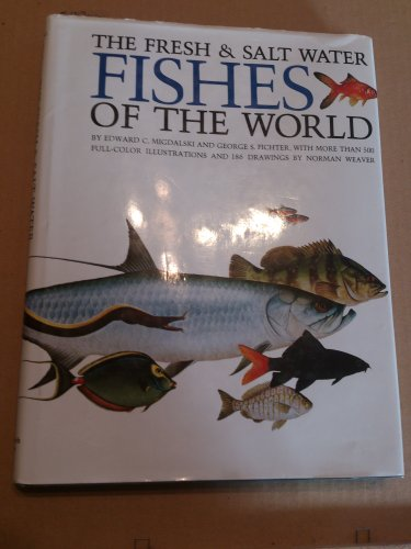 The Fresh and Salt Water Fishes of the World By Edward C. Migdalski