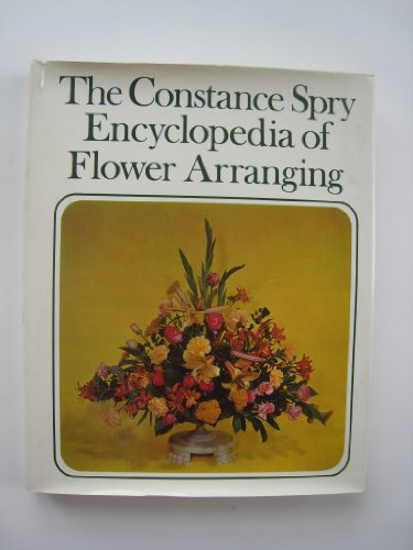 Constance Spry's encyclopedia of flower arranging and indoor plant decoration By Constance Spry Flower School