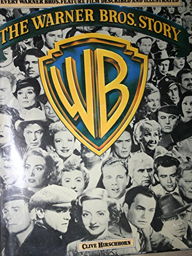 The Warner Bros. Story: The Complete History of Hollywood's Great Studio : Every Warner Bros. Feature Film Described and Illustrated By Clive Hirschhorn