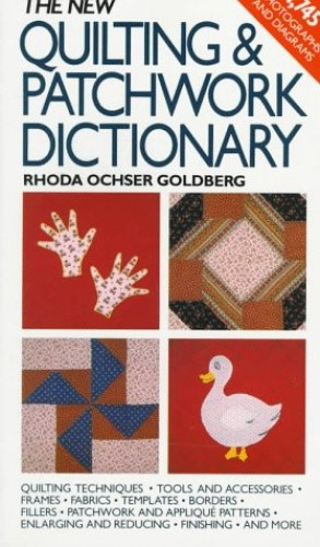 The New Quilting and Patchwork Dictionary By Rhoda Ochser Goldberg