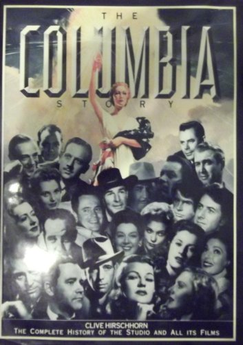 THE COLUMBIA STORY: THE COMPLETE HISTORY OF THE STUDIO AND ALL ITS FILMS. By Clive Hirschhorn