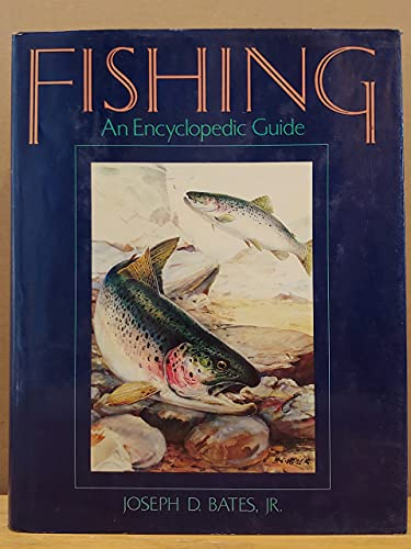 Fishing: An Encyclopedic Guide By Joseph D Bates