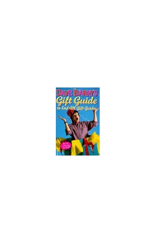 Dave Barry's Gift Guide to End All Gift Guides By Dr Dave Barry