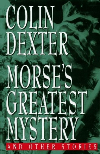 Morse's Greatest Mystery: And Other Stories By Colin Dexter