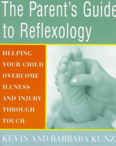The Parent's Guide to Reflexology By Kevin Kunz