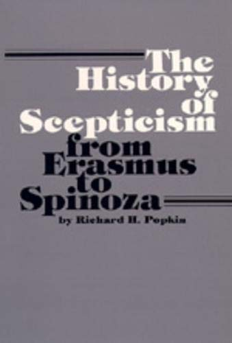 The History of Scepticism from Erasmus to Spinoza By Richard H. Popkin