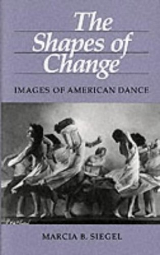 The Shapes of Change: Images of American Dance By Marcia B. Siegel