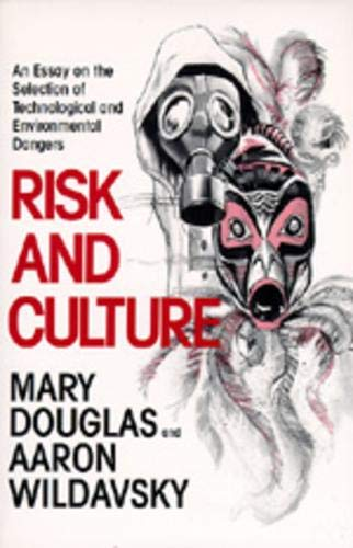 Risk and Culture: An Essay on the Selection of Technological and Environmental Dangers By Mary Douglas