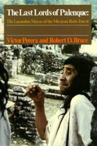 The Last Lords of Palenque: The Lacandon Mayas of the Mexican Rain Forest by Victor Perera