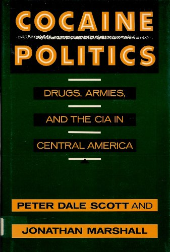 Cocaine Politics: Drugs, Armies and the CIA in Central America by Peter Dale Scott
