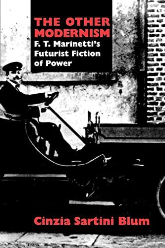 The Other Modernism: F.T.Marinetti's Futurist Fiction of Power By Cinzia Sartini Blum