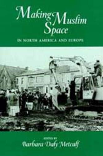 Making Muslim Space in North America and Europe By Edited by Barbara Daly Metcalf
