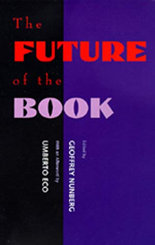 The Future of the Book By Edited by Geoffrey Nunberg