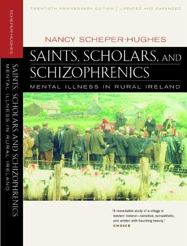 Saints, Scholars, and Schizophrenics: Mental Illness in Rural Ireland, Twentieth Anniversary Edition, Updated and Expanded By Nancy Scheper-Hughes