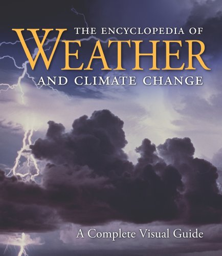 The Encyclopedia of Weather and Climate Change: A Complete Visual Guide By Juliane L. Fry