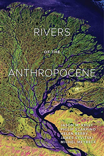 Rivers of the Anthropocene By Edited by Jason M. Kelly