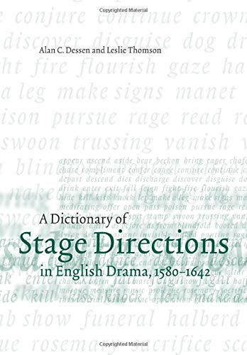 A Dictionary of Stage Directions in English Drama 1580?1642 By Alan C. Dessen