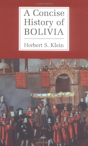 A Concise History of Bolivia By Herbert S. Klein (Columbia University, New York)
