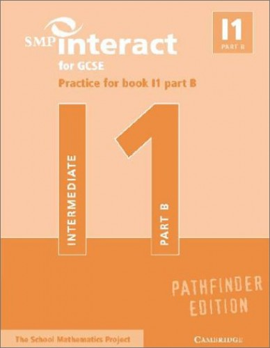 SMP Interact for GCSE Practice for Book I1 Part B Pathfinder Edition (SMP Interact Pathfinder) by School Mathematics Project