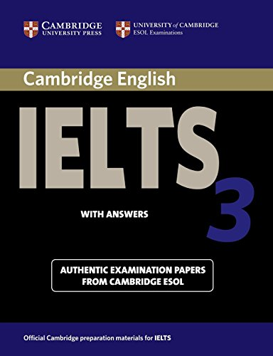 Cambridge IELTS 3 Student's Book with Answers: Examination Papers from the University of Cambridge Local Examinations Syndicate (IELTS Practice Tests) By University of Cambridge Local Examinations Syndicate
