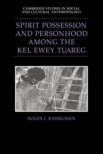 Spirit Possession and Personhood among the Kel Ewey Tuareg By Susan J. Rasmussen