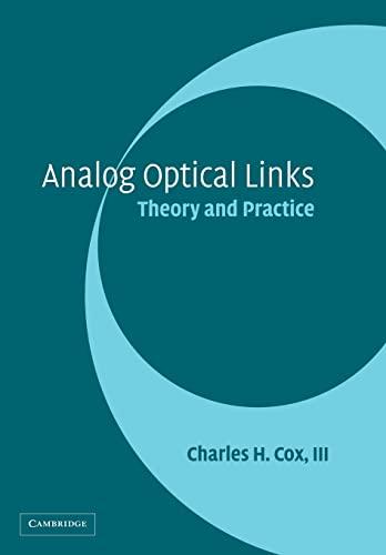 Analog Optical Links By Charles H. Cox, III (Photonic Systems Inc, Massachusetts)