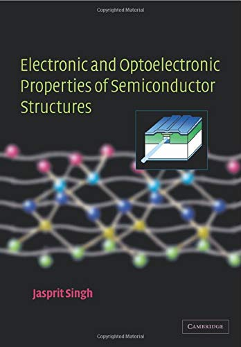 Electronic and Optoelectronic Properties of Semiconductor Structures By Jasprit Singh (University of Michigan, Ann Arbor)