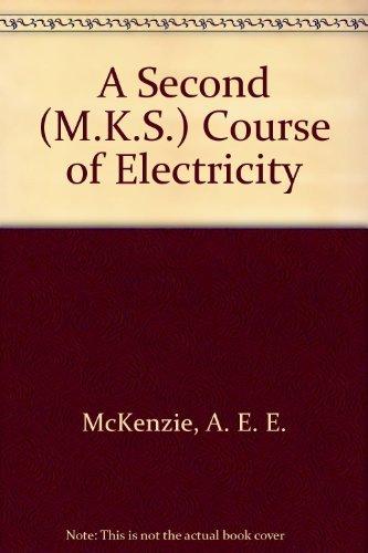 A Second (M.K.S.) Course of Electricity By A. E. E. McKenzie