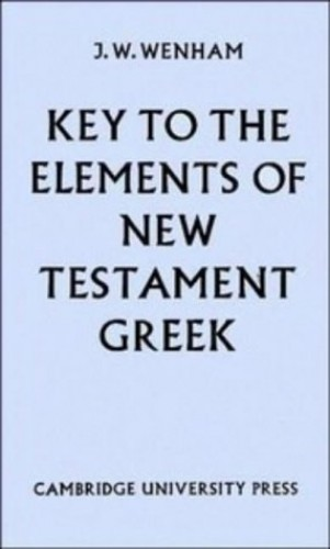 Key to the Elements of New Testament Greek By J.W. Wenham