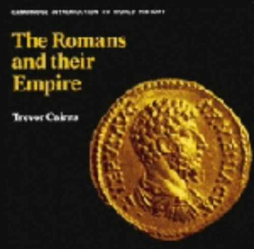 The Romans and their Empire By Trevor Cairns