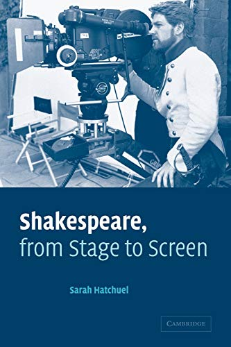 Shakespeare, from Stage to Screen By Sarah Hatchuel (Universite de Paris I)