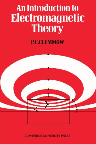 An Introduction to Electromagnetic Theory By P. C. Clemmow